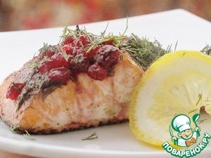 Рецепт Запеченный лосось с укропом и брусничным соусом