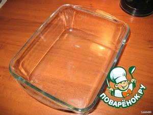 Далее берём форму. Я использую из жаропрочного стекла.