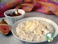 Овсяная каша с инжиром и сыром камамбер ингредиенты