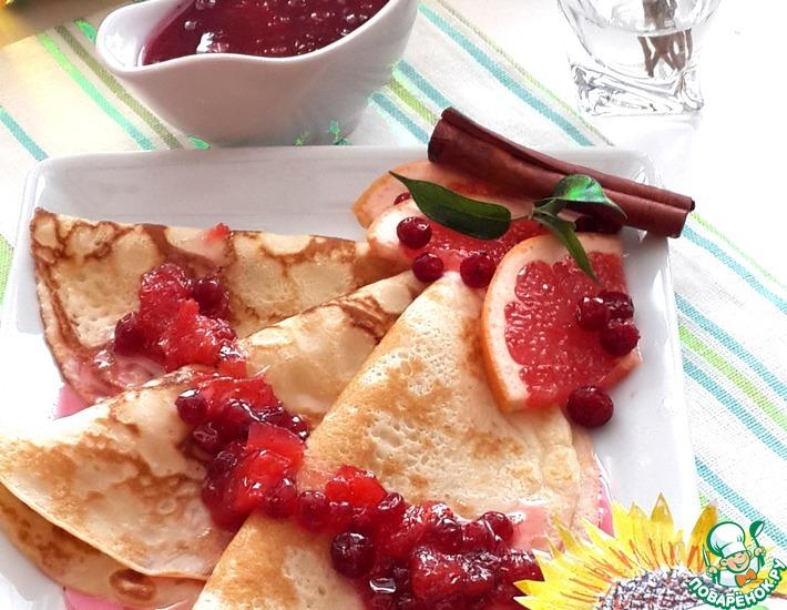 Рецепт: Блины с грейпфрутово-брусничным соусом