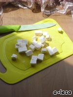Cheese cut into cubes not more than 1*1 cm.
